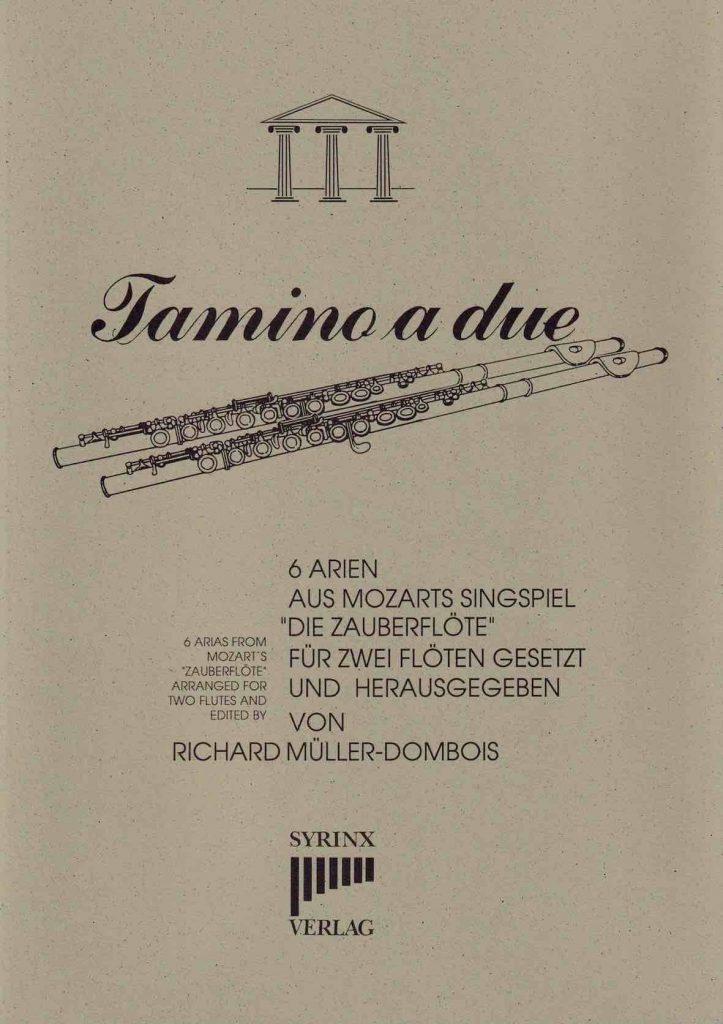 Syrinx Nr. 51 Tamino a due 6 Arien aus W. A. Mozarts Singspiel »Die Zauberflöte« Für 2 Flöten gesetzt und herausgegeben von Richard Müller-Dombois